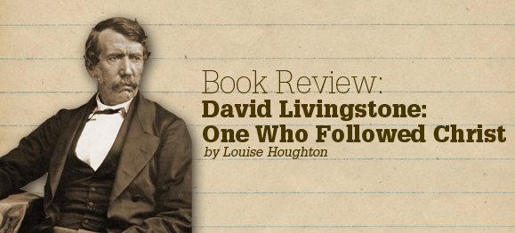 Book Review—David Livingstone: One Who Followed Christ