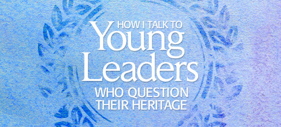 How I Talk to Young Leaders Who Question Their Heritage