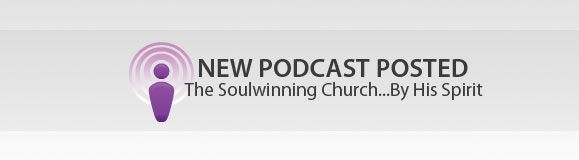 Spiritual Leadership Podcast: The Soulwinning Church…By His Spirit