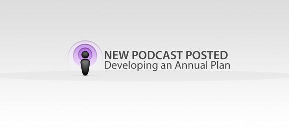 New Podcast Posted: Developing an Annual Plan
