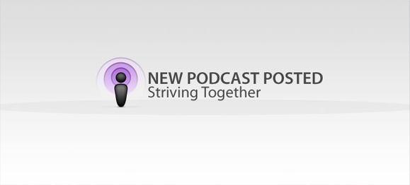 New Podcast Posted: Striving Together